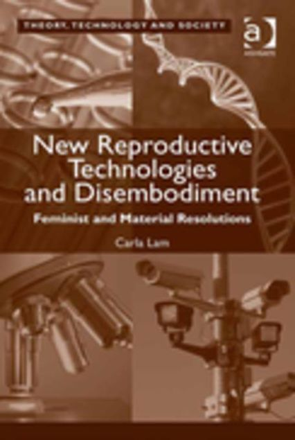 Picture of New Reproductive Technologies and Disembodiment: Feminist and Material Resolutions