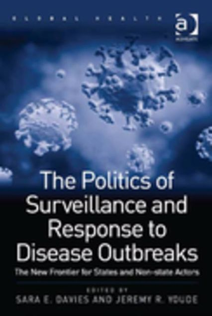 Picture of The Politics of Surveillance and Response to Disease Outbreaks: The New Frontier for States and Non-state Actors