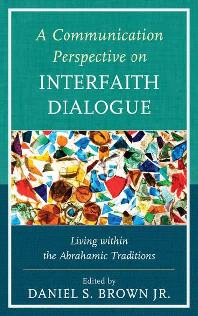 Picture of A Communication Perspective on Interfaith Dialogue: Living Within the Abrahamic Traditions