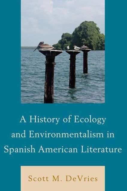 Picture of A History of Ecology and Environmentalism in Spanish American Literature