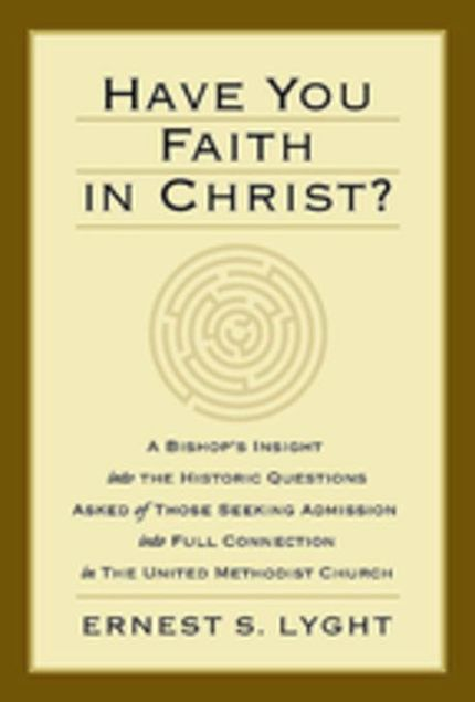 Picture of Have You Faith in Christ?: A Bishop's Insight into the Historic Questions Asked of Those Seeking Admission into Full Connection in The United Methodis