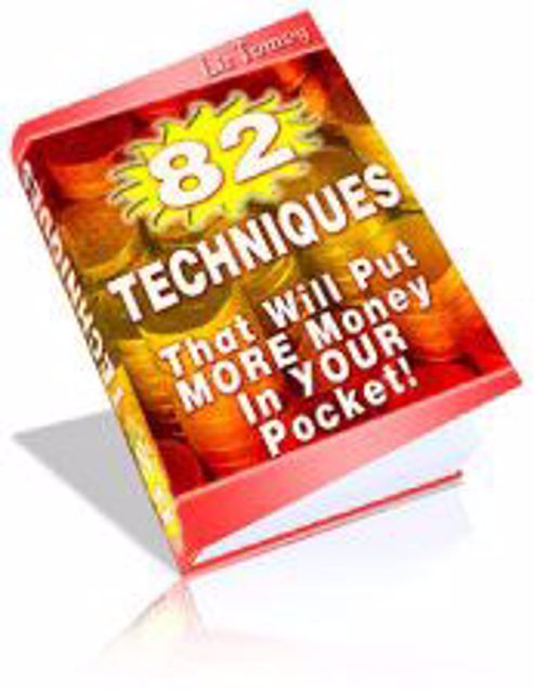 Picture of 82 Techniques That Will Put More Money Into Your Pocket!