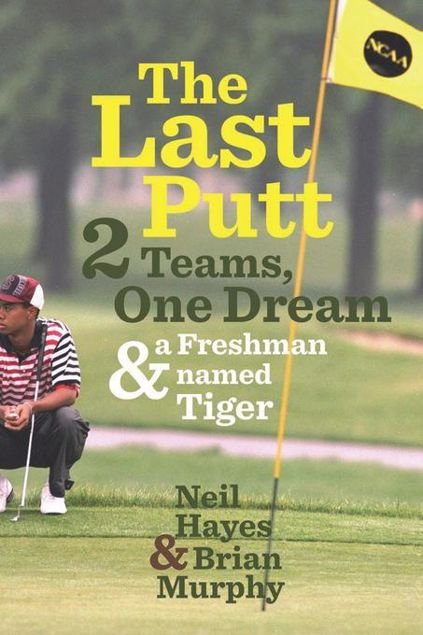 Picture of The Last Putt: Two Teams, One Dream, and a Freshman Named Tiger