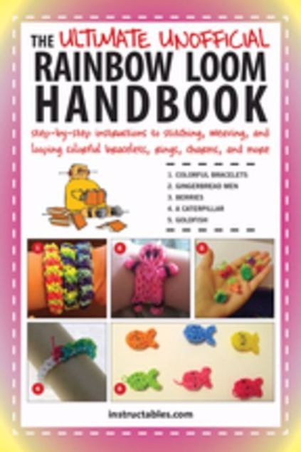 Picture of The Ultimate Unofficial Rainbow Loom Handbook: Step-by-Step Instructions to Stitching, Weaving, and Looping Colorful Bracelets, Rings, Charms, and Mor