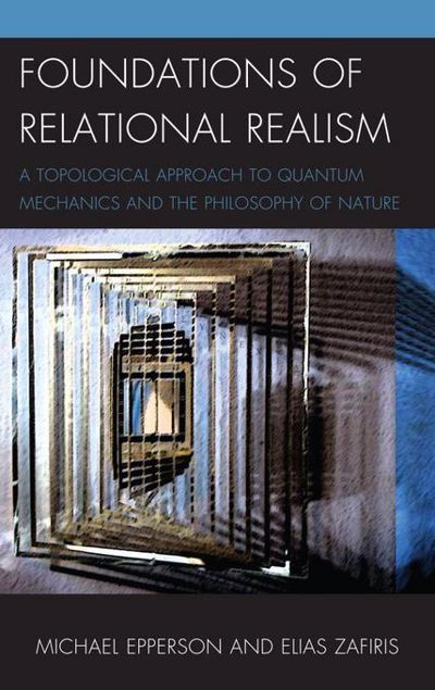 Picture of Foundations of Relational Realism: A Topological Approach to Quantum Mechanics and the Philosophy of Nature