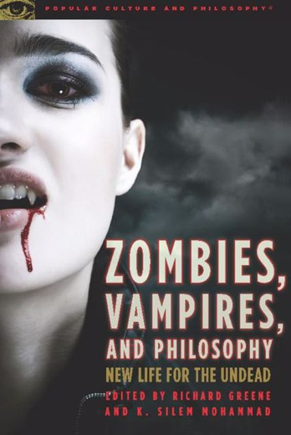 Picture of Zombies, Vampires, and Philosophy: New Life for the Undead