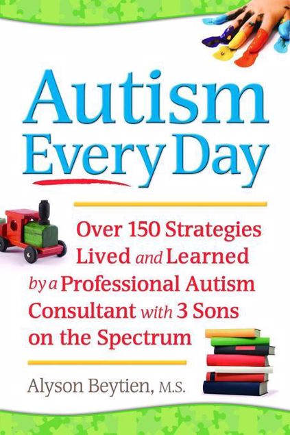 Picture of Autism Every Day: Over 150 Strategies Lived and Learned by a Professional Autism Consultant with 3 Sons on the Spectrum