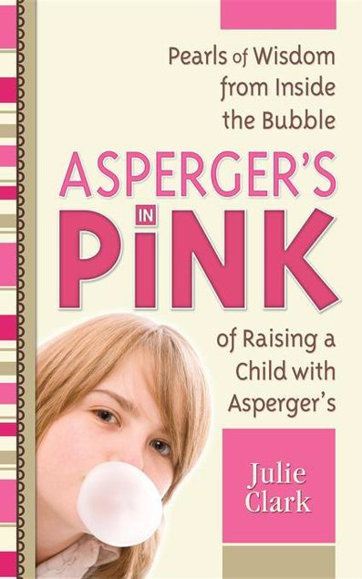 Picture of Asperger's in Pink: Pearls of Wisdom from Inside the Bubble of Raising a Child with Asperger's