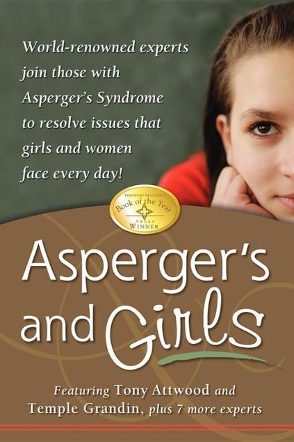 Picture of Asperger's and Girls: World-Renowned Experts Join Those with Asperger's Syndrome to Resolve Issues That Girls and Women Face Every Day!