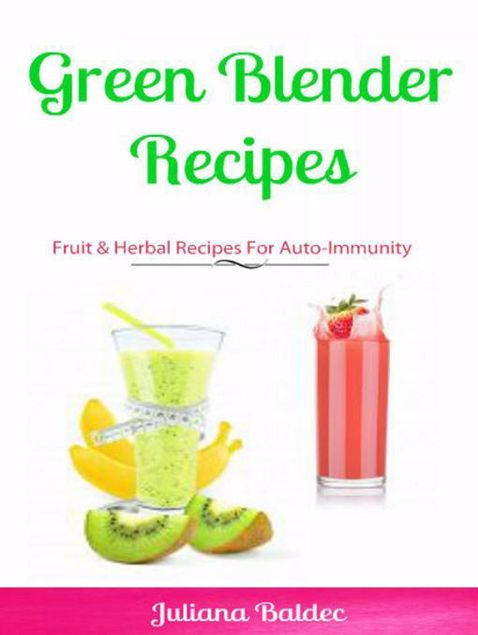Picture of Green Blender Recipes: Fruit & Herbal Recipes For Auto-Immunity: 2 In 1 Green Blender Recipes Box Set