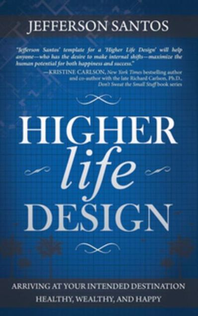 Picture of Higher Life Design: Arriving at Your Intended Destination Healthy, Wealthy, and Happy