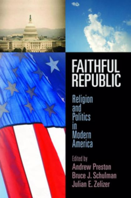 Picture of Faithful Republic: Religion and Politics in Modern America