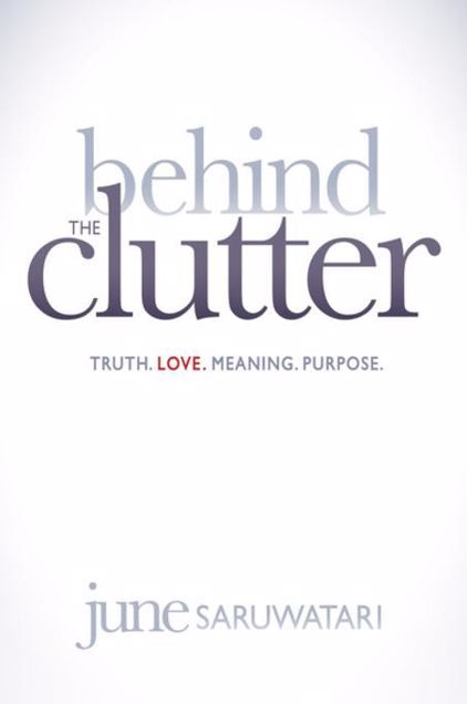 Picture of Behind the Clutter: Truth. Love. Meaning. Purpose.