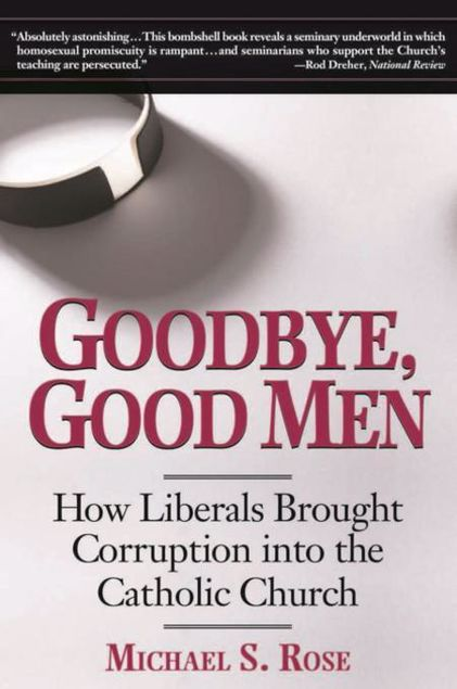 Picture of Goodbye, Good Men: How Liberals Brought Corruption into the Catholic Church