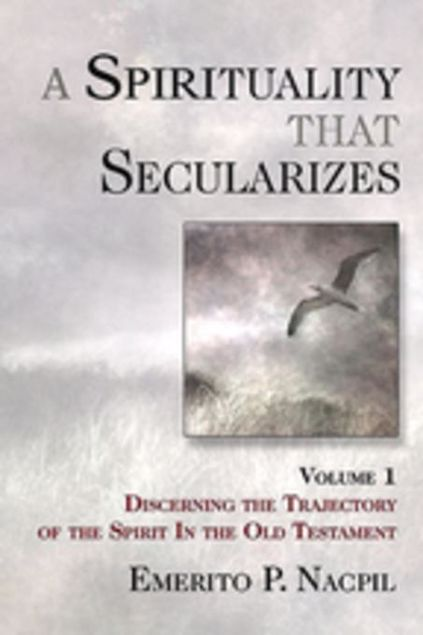 Picture of A Spirituality That Secularizes Volume 1: Discerning the Trajectory of the Spirit in the Old Testament