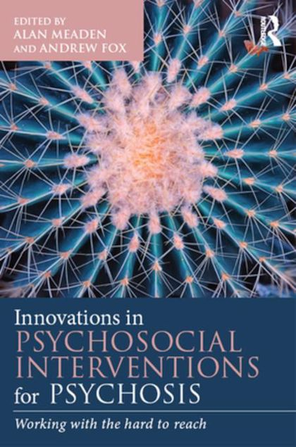 Picture of Innovations in Psychosocial Interventions for Psychosis: Working with the hard to reach