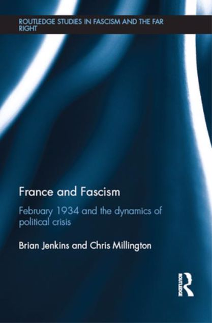 Picture of France and Fascism: February 1934 and the Dynamics of Political Crisis
