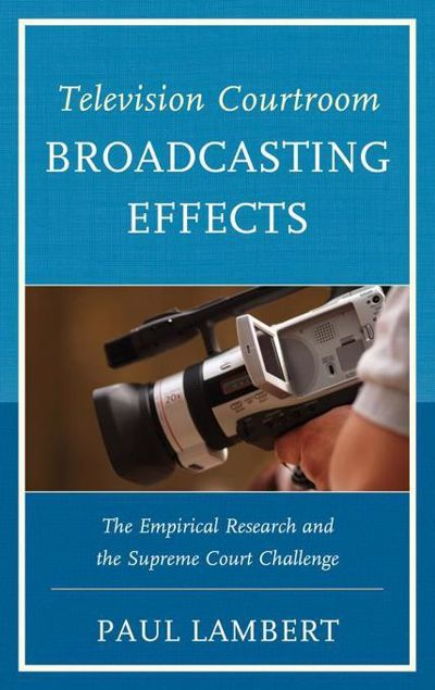 Picture of Television Courtroom Broadcasting Effects: The Empirical Research and the Supreme Court Challenge