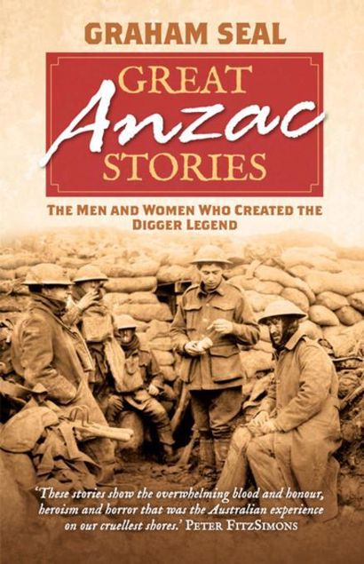 Picture of Great Anzac Stories: The men and women who created the digger legend