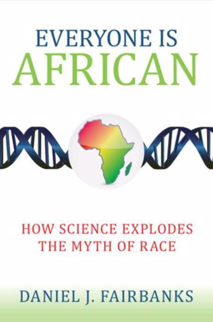 Picture of Everyone Is African: How Science Explodes the Myth of Race