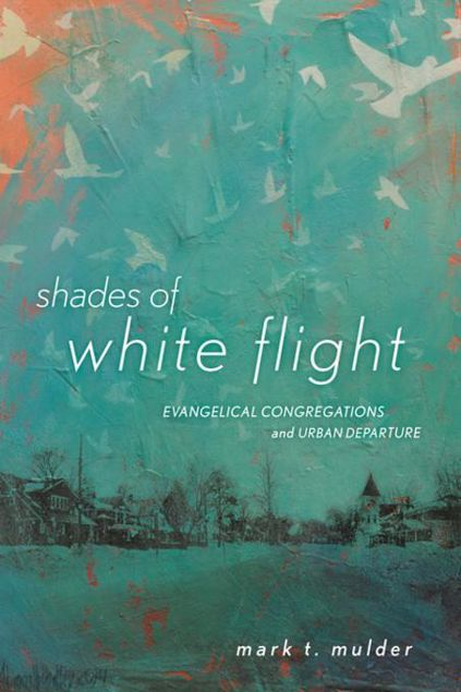 Picture of Shades of White Flight: Evangelical Congregations and Urban Departure