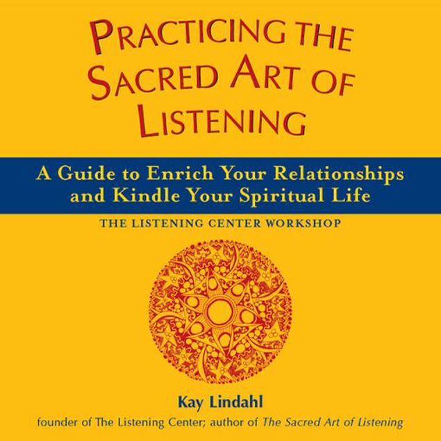 Picture of Practicing the Sacred Art of Listening: A Guide to Enrich Your Relationships and Kindle Your Spiritual Life