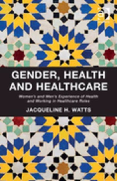 Picture of Gender, Health and Healthcare: Women's and Men's Experience of Health and Working in Healthcare Roles