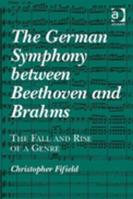 Picture of The German Symphony between Beethoven and Brahms: The Fall and Rise of a Genre