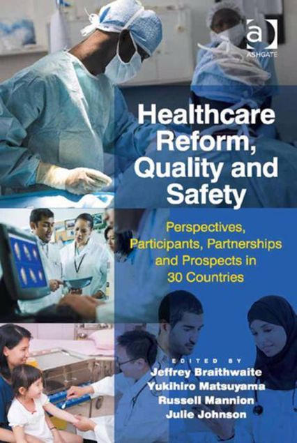 Picture of Healthcare Reform, Quality and Safety: Perspectives, Participants, Partnerships and Prospects in 30 Countries