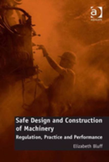 Picture of Safe Design and Construction of Machinery: Regulation, Practice and Performance
