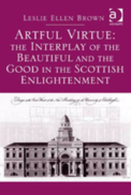 Picture of Artful Virtue: The Interplay of the Beautiful and the Good in the Scottish Enlightenment