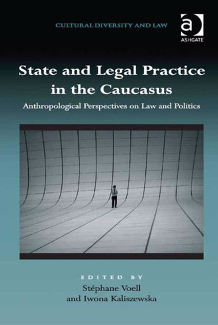 Picture of State and Legal Practice in the Caucasus: Anthropological Perspectives on Law and Politics