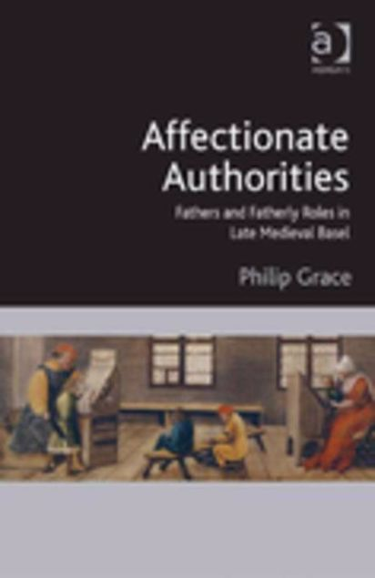 Picture of Affectionate Authorities: Fathers and Fatherly Roles in Late Medieval Basel