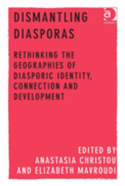 Picture of Dismantling Diasporas: Rethinking the Geographies of Diasporic Identity, Connection and Development