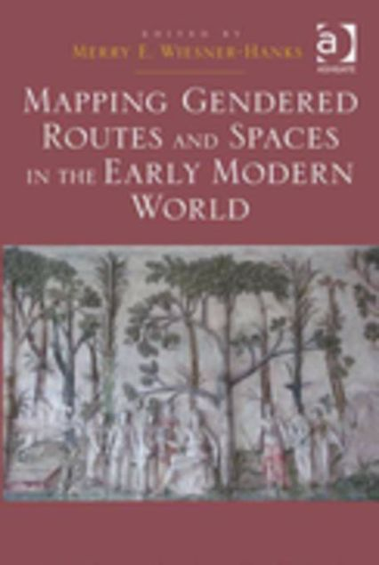 Picture of Mapping Gendered Routes and Spaces in the Early Modern World