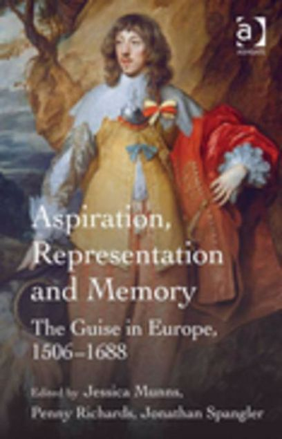Picture of Aspiration, Representation and Memory: The Guise in Europe, 1506-1688