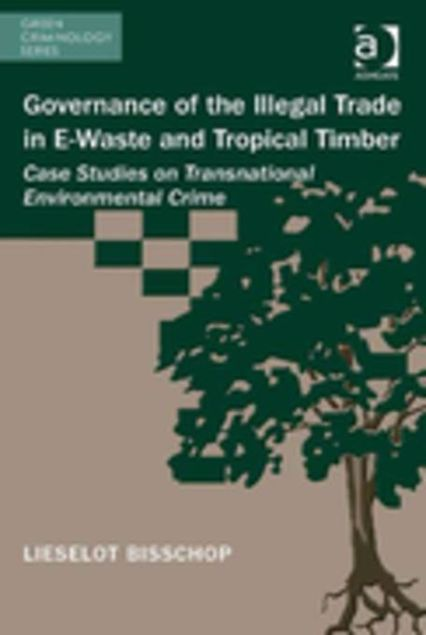 Picture of Governance of the Illegal Trade in E-Waste and Tropical Timber: Case Studies on Transnational Environmental Crime