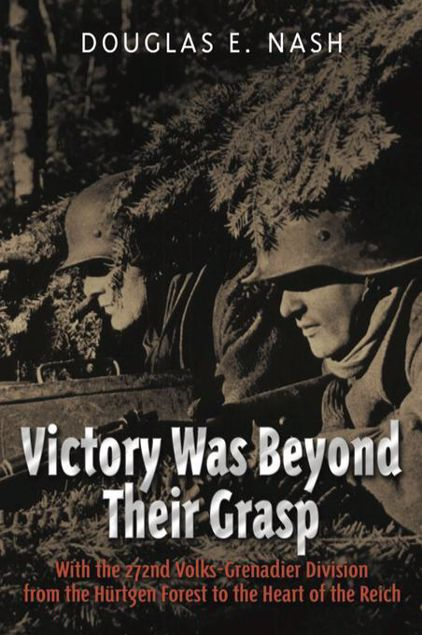 Picture of Victory Was Beyond Their Grasp: With the 272nd Volks-Grenadier Division from the Huertgen Forest to the Heart of the Reich