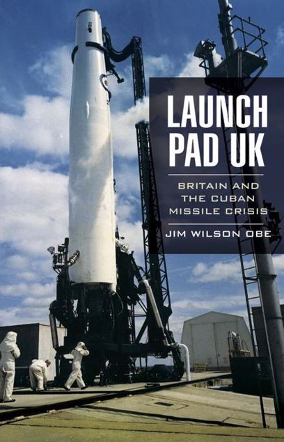 Picture of Launch Pad UK: Britain and the Cuban Missile Crisis
