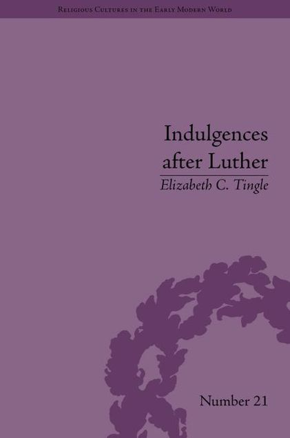 Picture of Indulgences after Luther: Pardons in Counter-Reformation France, 1520-1720