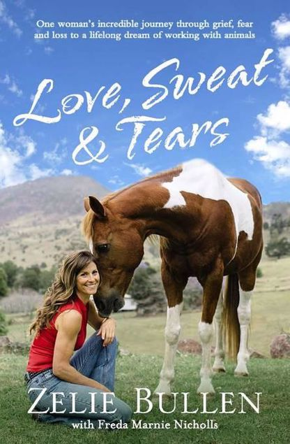 Picture of Love, Sweat and Tears: One woman's incredible journey through grief, fear and loss to a lifelong dream of working with animals