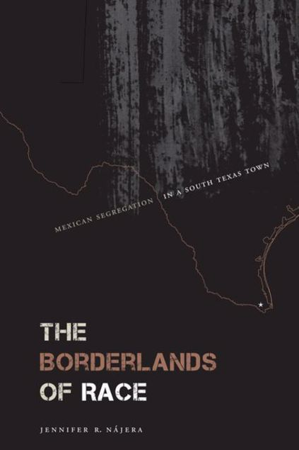 Picture of The Borderlands of Race: Mexican Segregation in a South Texas Town