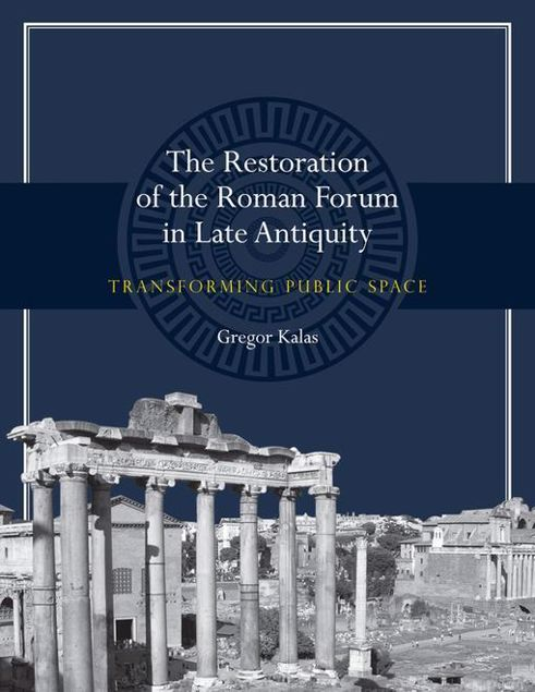 Picture of The Restoration of the Roman Forum in Late Antiquity: Transforming Public Space