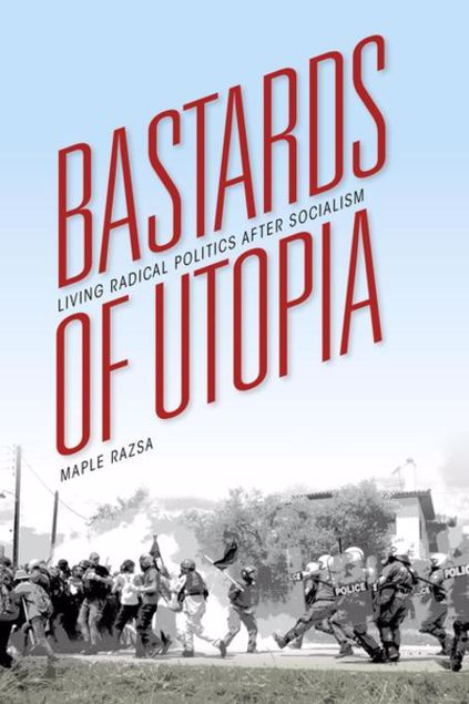 Picture of Bastards of Utopia: Living Radical Politics after Socialism