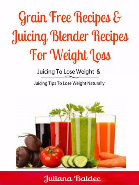 Picture of Grain Free Recipes & Juicing Blender Recipes For Weight Loss: Juicing To Lose Weight & Juicing Tips To Lose Weight Naturally