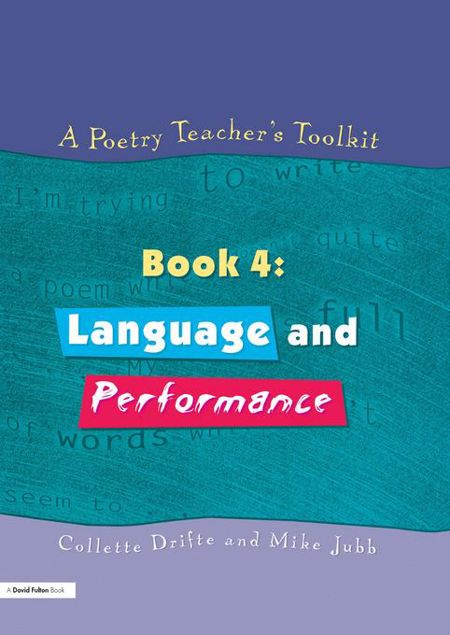 Picture of A Poetry Teacher's Toolkit: Book 4: Language and Performance