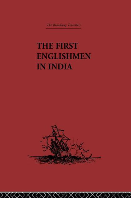 Picture of First Englishmen in India: Letters and Narratives of Sundry Elizabethans Written by Themselves
