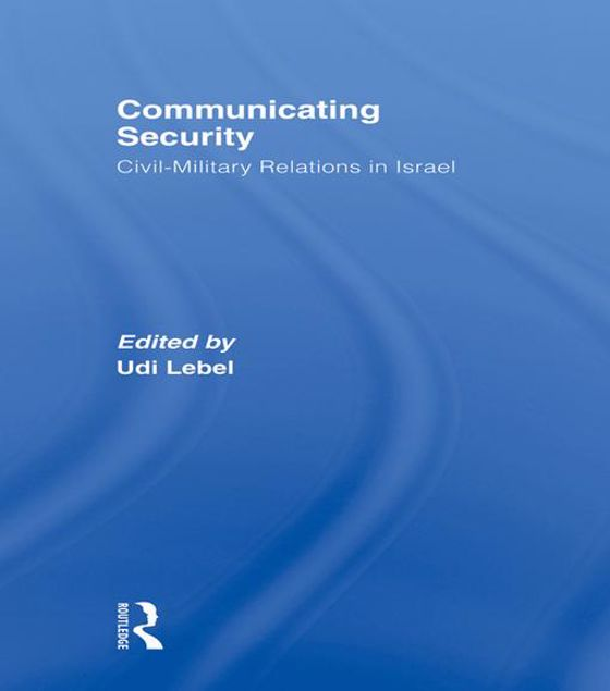 Picture of Communicating Security: Civil-Military Relations in Israel