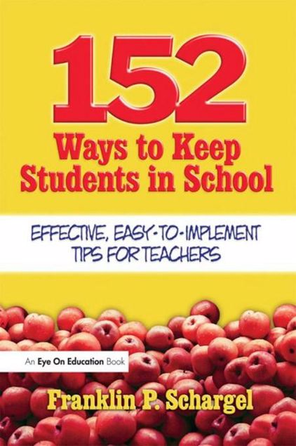 Picture of 152 Ways to Keep Students in School: Effective, Easy-To-Implement Tips for Teachers
