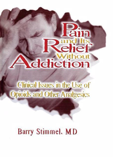 Picture of Pain and Its Relief Without Addiction: Clinical Issues in the Use of Opioids and Other Analgesics